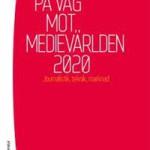 pa-vag-mot-medievarlden-2020-journalistik-teknik-marknad